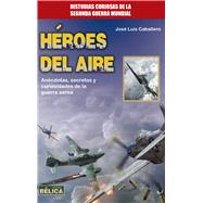 Héroes del aire/ Heroes of the air by Caballero, José Luís, 9788499174402