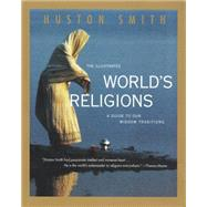 The Illustrated World's Religions: A Guide to Our Wisdom Traditions by Smith, Huston, 9780060674403