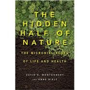 The Hidden Half of Nature by Montgomery, David R.; Biklé, Anne, 9780393244403