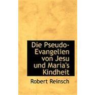 Die Pseudo-evangelien Von Jesu Und Maria's Kindheit by Reinsch, Robert, 9780554924403