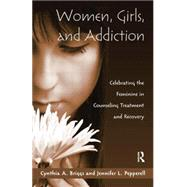 Women, Girls, and Addiction: Celebrating the Feminine in Counseling Treatment and Recovery by Briggs; Cynthia, 9781138884403