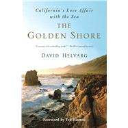 The Golden Shore California's Love Affair with the Sea by Helvarg, David; Danson, Ted, 9781608684403