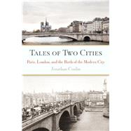 Tales of Two Cities Paris, London and the Birth of the Modern City by Conlin, Jonathan, 9781619024403