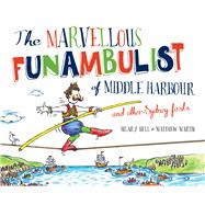The Marvellous Funambulist of Middle Harbour and Other Sydney Firsts by Bell, Hilari; Martin, Matthew, 9781742234403