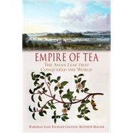 Empire of Tea: The Asian Leaf That Conquered the World by Ellis, Markman; Coulter, Richard; Mauger, Matthew, 9781780234403