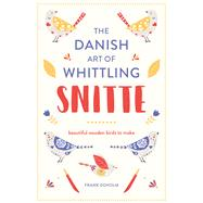 Snitte: The Danish Art of Whittling Beautiful Wooden Birds to Make by Egholm, Frank, 9781849944403