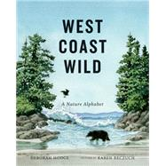 West Coast Wild A Nature Alphabet by Hodge, Deborah; Reczuch, Karen, 9781554984404