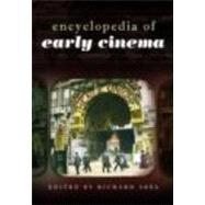 Encyclopedia of Early Cinema by Abel,Richard;Abel,Richard, 9780415234405