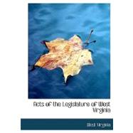 Acts of the Legislature of West Virginia by Virginia, West, 9780554764405