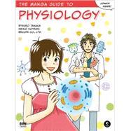 The Manga Guide to Physiology by Tanaka, Etsuro; Koyama, Keiko; Becom Co., Ltd., 9781593274405