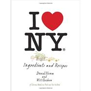 I Love New York : A Moment in New York Cuisine: Ingredients and Recipes by Humm, Daniel; Guidara, Will; Tonelli, Francesco, 9781607744405