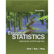 Essential Statistics by Gould, Robert; Ryan, Colleen N.; Wong, Rebecca, 9780134134406
