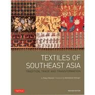 Textiles of Southeast Asia: Tradition, Trade and Transformation by Maxwell, Robyn; Gittinger, Mattiebelle, 9780804844406