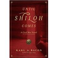 Until Shiloh Comes: A Civil War Novel by Bacon, Karl A., 9780986324406