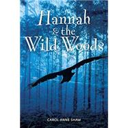 Hannah & the Wild Woods by Shaw, Carol Anne, 9781553804406