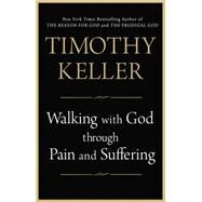 Walking with God through Pain and Suffering by Keller, Timothy, 9781594634406