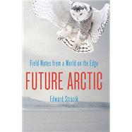 Future Arctic by Struzik, Edward, 9781610914406