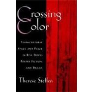 Crossing Color Transcultural Space and Place in Rita Dove's Poetry, Fiction, and Drama by Steffen, Therese, 9780195134407