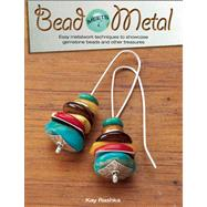 Bead Meets Metal : Easy Metalwork Techniques to Showcase Gemstone Beads and Other Treasures by Rashka, Kay, 9780871164407