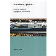 Institutional Dynamics by Young, Oran R., 9780262514408
