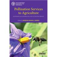 Pollination Services to Agriculture: Sustaining and Enhancing a Key Ecosystem Service by Gemmill-Herren; Barbara, 9781138904408