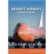 Braniff Airways by Cass, Richard Benjamin, 9781467134408