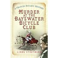 Murder at the Bayswater Bicycle Club by Stratmann, Linda, 9780750984409
