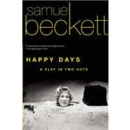 Happy Days A Play in Two Acts by Beckett, Samuel, 9780802144409