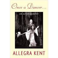 Once a Dancer by Kent, Allegra, 9780813034409