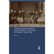 Chinese Middlemen in Hong Kong's Colonial Economy, 1830-1890 by Abe; Kaori, 9781138684409
