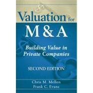 Valuation for M and A : Building Value in Private Companies by Mellen, Chris M.; Evans, Frank C., 9780470604410