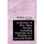 A Memoir of Mrs. Mary Ferrier, Including Sketches of a Brother-in-law and Sister by Of the Family, Member, 9780554614410