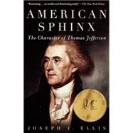 American Sphinx : The Character of Thomas Jefferson by ELLIS, JOSEPH J., 9780679764410