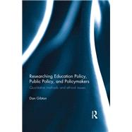 Researching Education Policy, Public Policy, and Policymakers: Qualitative methods and ethical issues by Gibton; Dan, 9781138024410