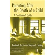 Parenting After the Death of a Child: A Practitioner's Guide by Buckle,Jennifer L., 9781138884410