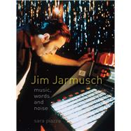 Jim Jarmusch: Music, Words and Noise by Piazza, Sara, 9781780234410