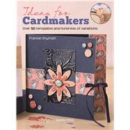 Ideas for Cardmakers Over 50 Templates and Hundreds of Variations by Snyman, Fransie, 9781782214410