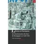 Livres Et Lectures Des Fonctionnaires Des Ducs De Bourgogne: Ca. 1420-1520 by Van Hoorebeeck, Celine, 9782503544410