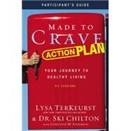 Made to Crave Action Plan: Your Journey to Healthy Living: Participant's Guide by TerKeurst, Lysa; Chilton, Ski, Dr.; Anderson, Christine M. (CON), 9780310684411