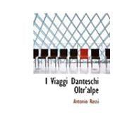 I Viaggi Danteschi Oltra++Alpe by Rossi, Antonio, 9780559034411