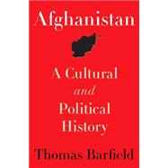 Afghanistan : A Cultural and Political History by Barfield, Thomas, 9780691154411