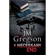 A Necessary End: A Percy Peach Police Procedural by Gregson, J. M., 9780727884411