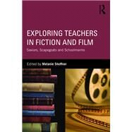 Exploring Teachers in Fiction and Film: Saviors, Scapegoats and Schoolmarms by Shoffner; Melanie, 9781138944411