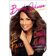 The Face That Changed It All A Memoir by Johnson, Beverly; Samuels, Allison; Talley, André Leon, 9781476774411