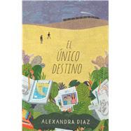 El Unico Destino / The Only Road by Diaz, Alexandra, 9781481484411