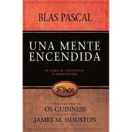 Una Mente Encendida: Fe Para el Esceptico E Indiferente = The Mind on Fire by Pascal, Blas, 9781588024411