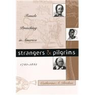Strangers and Pilgrims : Female Preaching in America, 1740-1845 by Brekus, Catherine A., 9780807824412