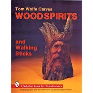 Tom Wolfe Carves Wood Spirits and Walking Sticks by Wolfe, Tom, 9780887404412