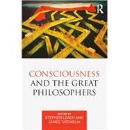 Consciousness and the Great Philosophers: What would they have said about our mind-body problem? by Leach; Stephen, 9781138934412