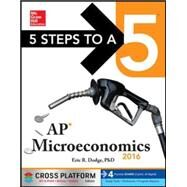 5 Steps to a 5 AP Microeconomics 2016, Cross-Platform Edition by Dodge, Eric, 9780071844413